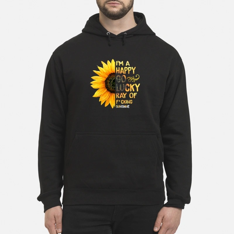 Sunflower I'm a happy go lucky ray of fucking Hoodie