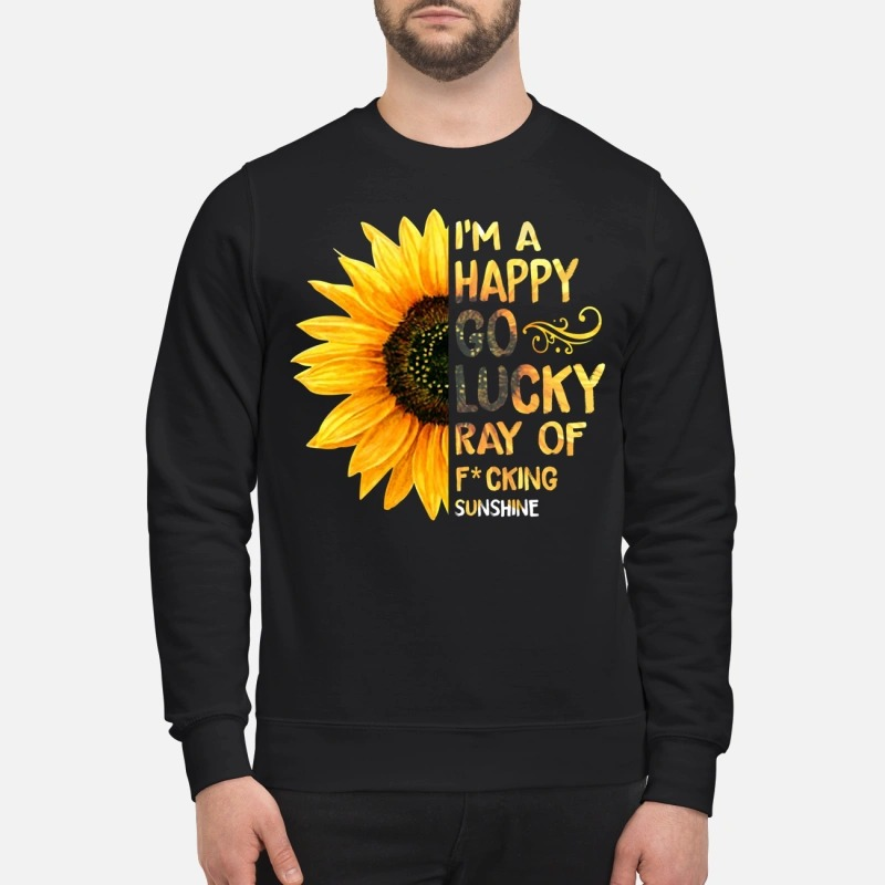 Sunflower I'm a happy go lucky ray of fucking Sweater