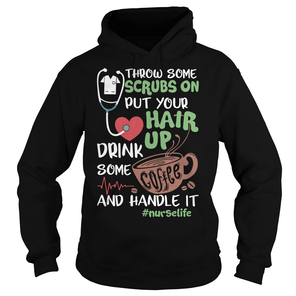 Throw some scrubs on put your hair up drink some coffee and handle it nurselife Hoodie