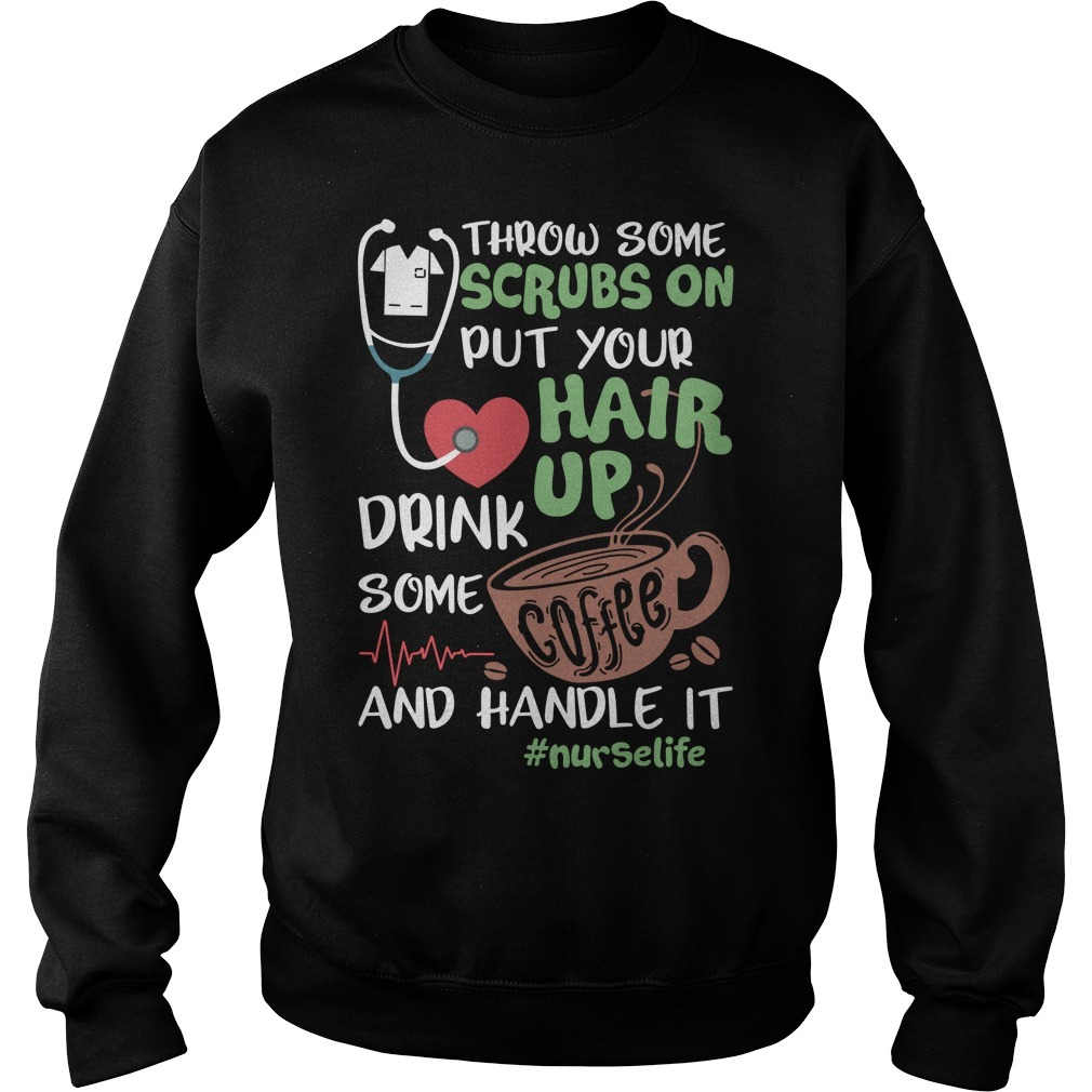 Throw some scrubs on put your hair up drink some coffee and handle it nurselife Sweater
