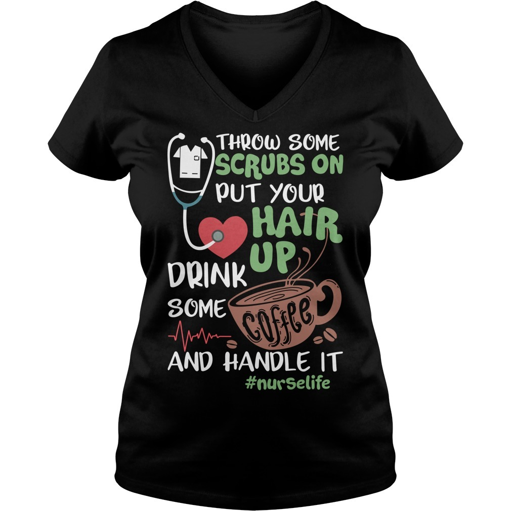 Throw some scrubs on put your hair up drink some coffee and handle it nurselife V-neck T-shirt