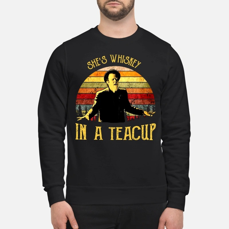 Tom Waits she is whiskey in a teacup Sweater