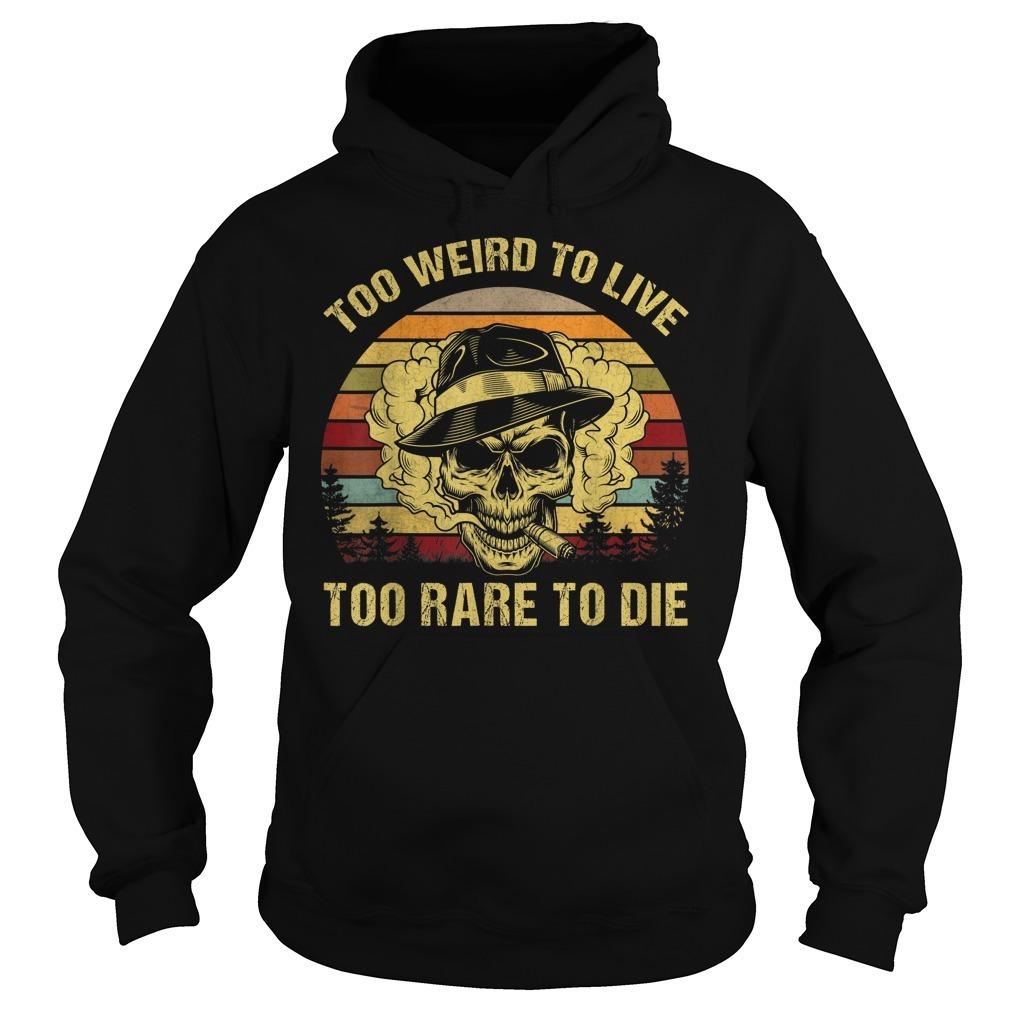 Too weird to live too rare to die Hoodie