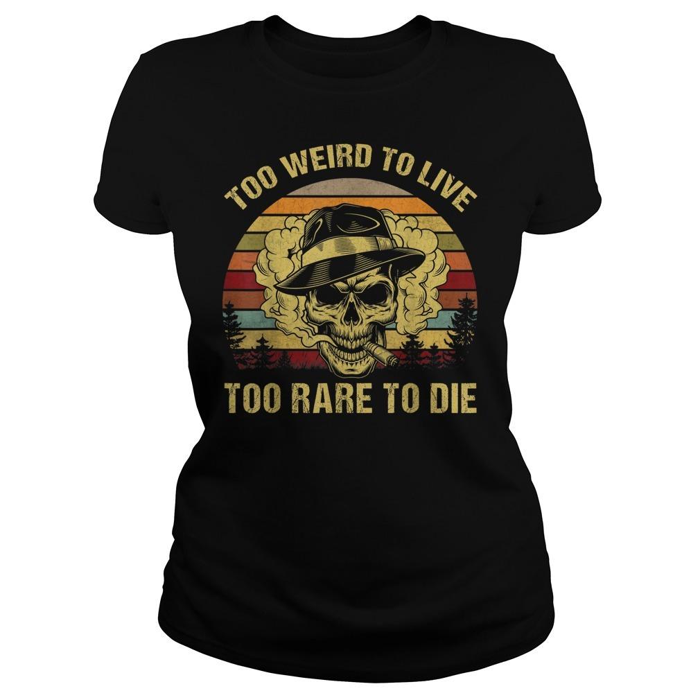 Too weird to live too rare to die Ladies Tee
