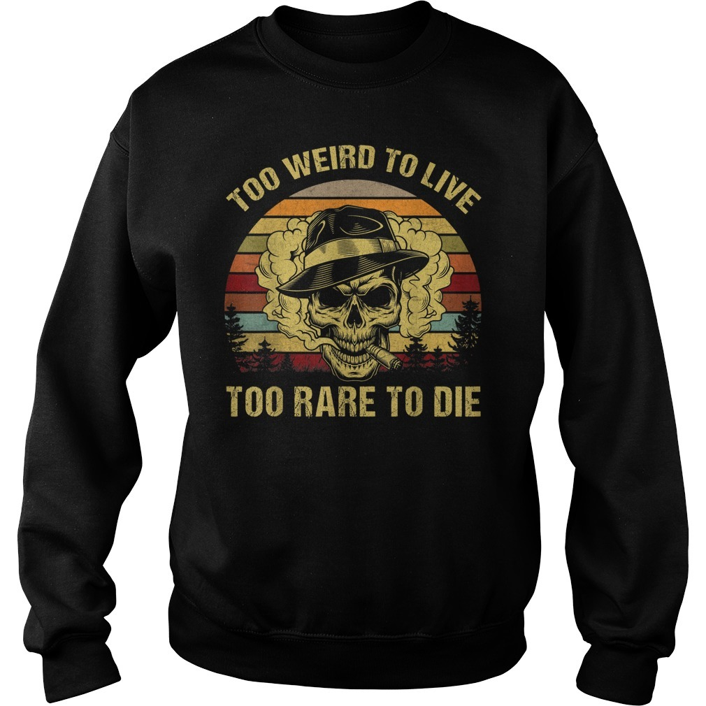 Too weird to live too rare to die Sweater