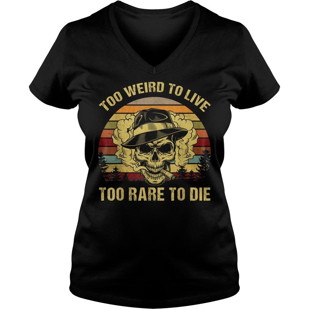 Too weird to live too rare to die V-neck T-shirt
