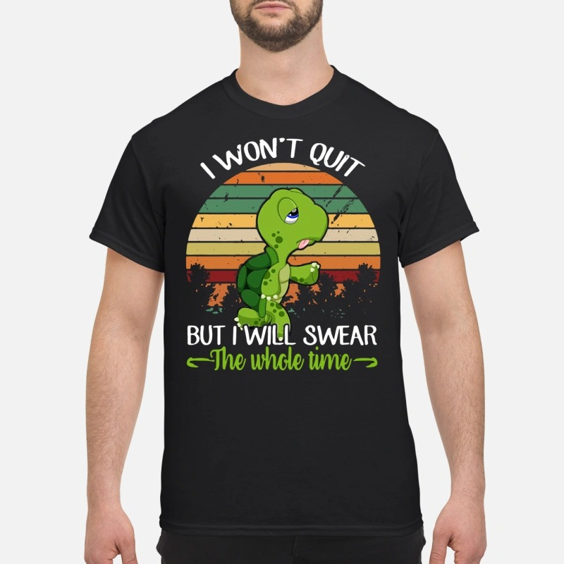 Turtle I won't quit but I will swear the whole time retro shirt