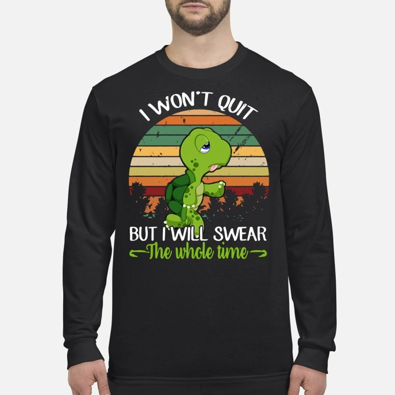 Turtle I won't quit but I will swear the whole time retro Longsleeve Tee