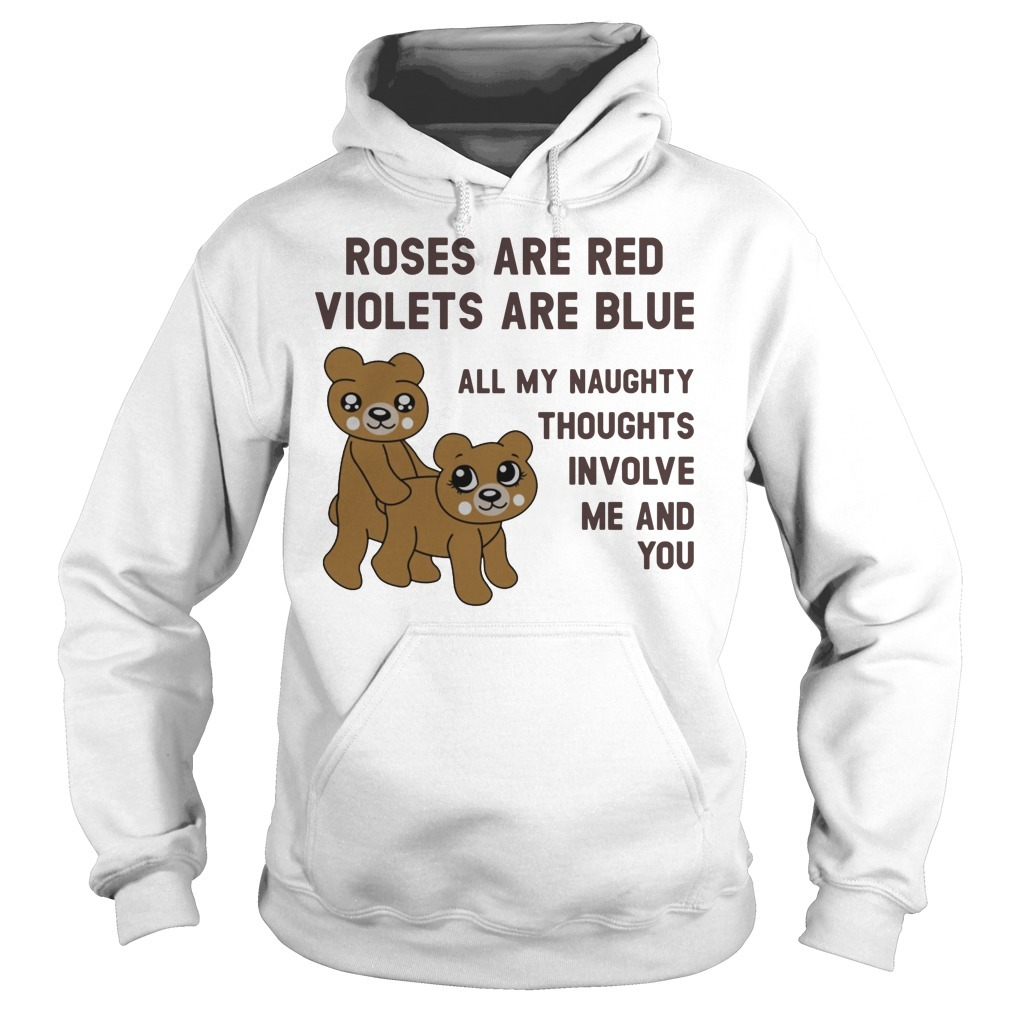 Valentine roses are red violets are blue all my naughty thought involve me and you Hoodie