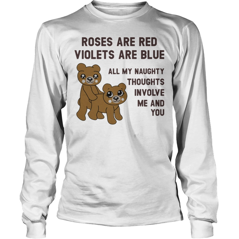 Valentine roses are red violets are blue all my naughty thought involve me and you Longsleeve Tee