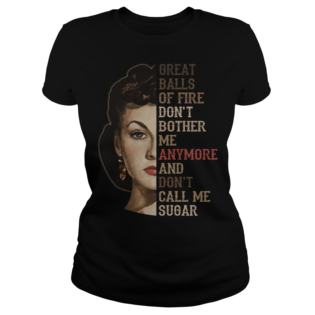 Vivien Leigh great balls of fire don't bother meanymore and don't call me sugar Ladies Tee