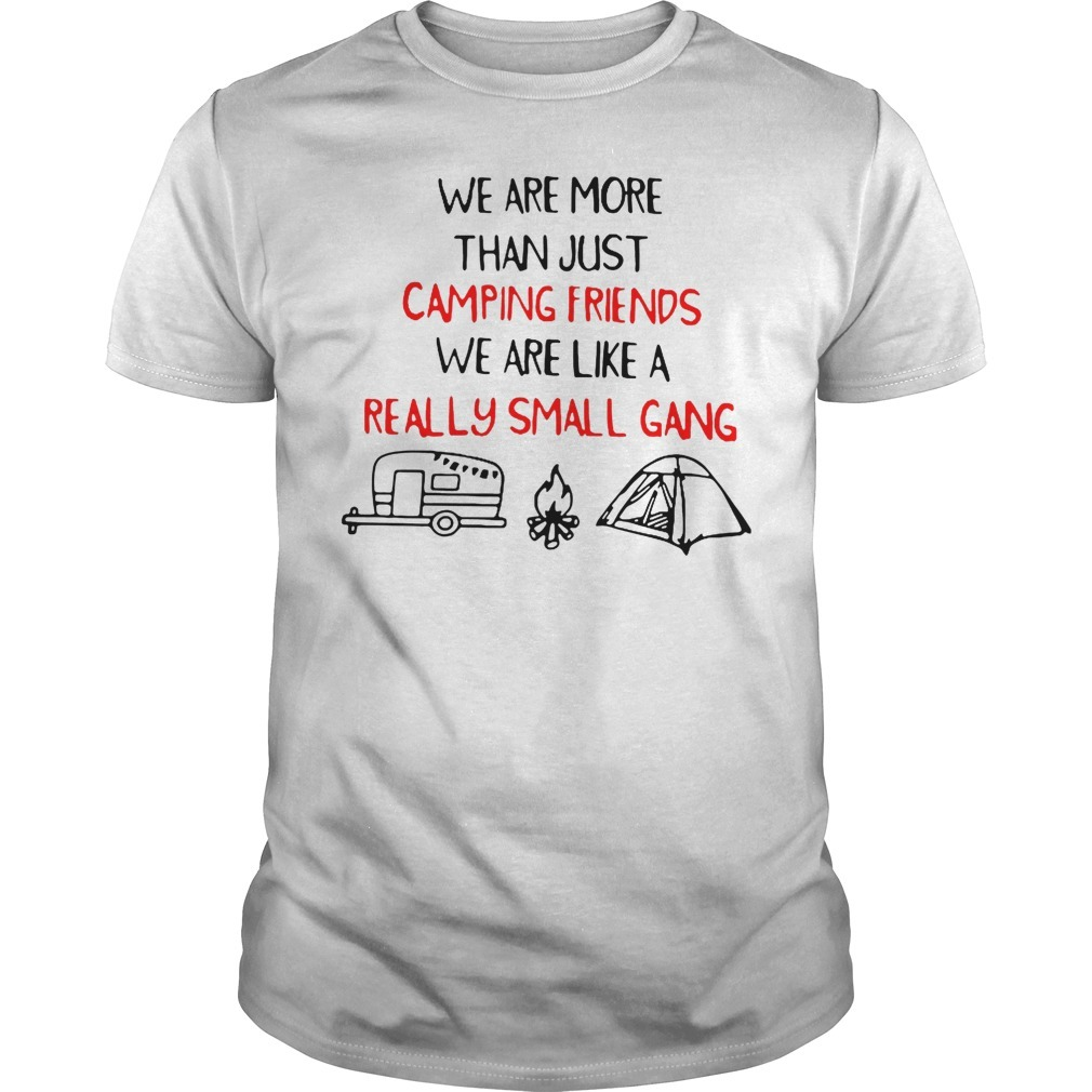 We are more than just camping friends we are like a really small gang Guys Shirt