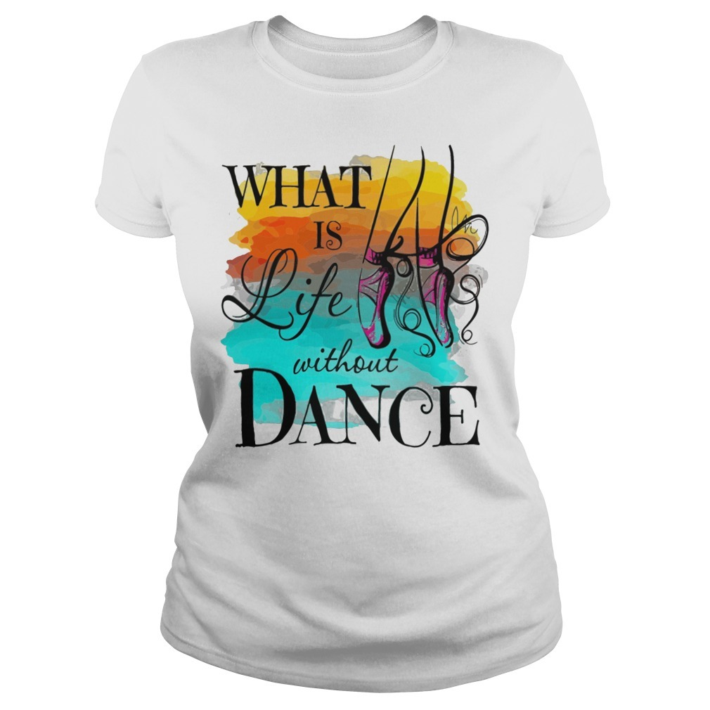 What is life without dance Ladies Tee