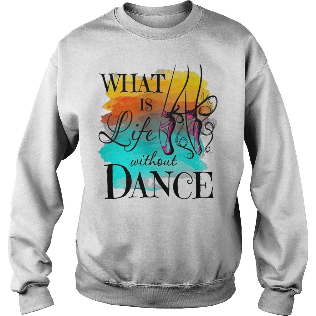 What is life without dance Sweater