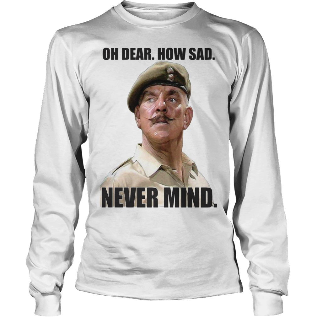 Windsor Davies oh dear how sad never mind Longsleeve Tee