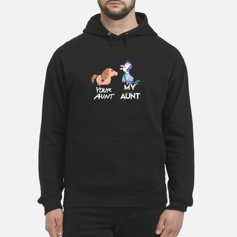 Your aunt my aunt unicorn mermaid  Hoodie