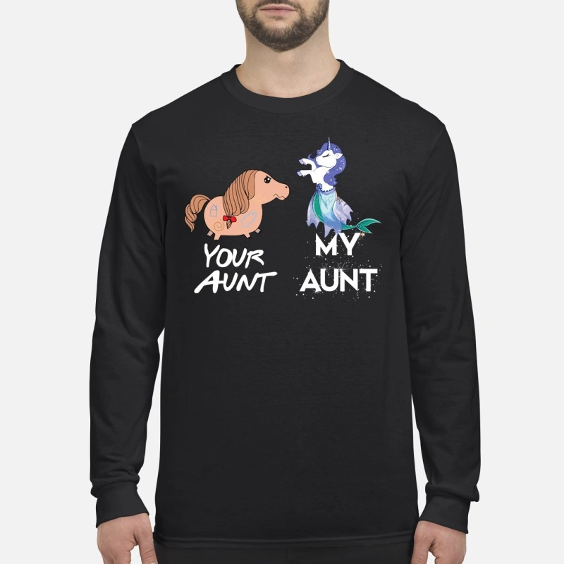Your aunt my aunt unicorn mermaid Longsleeve Tee