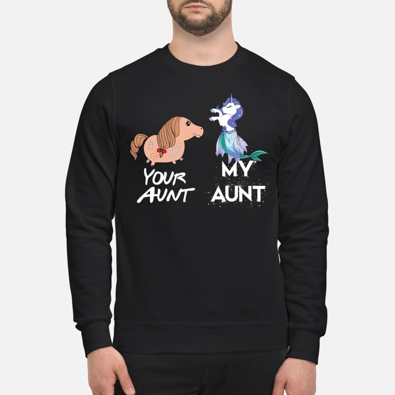 Your aunt my aunt unicorn mermaid Sweater
