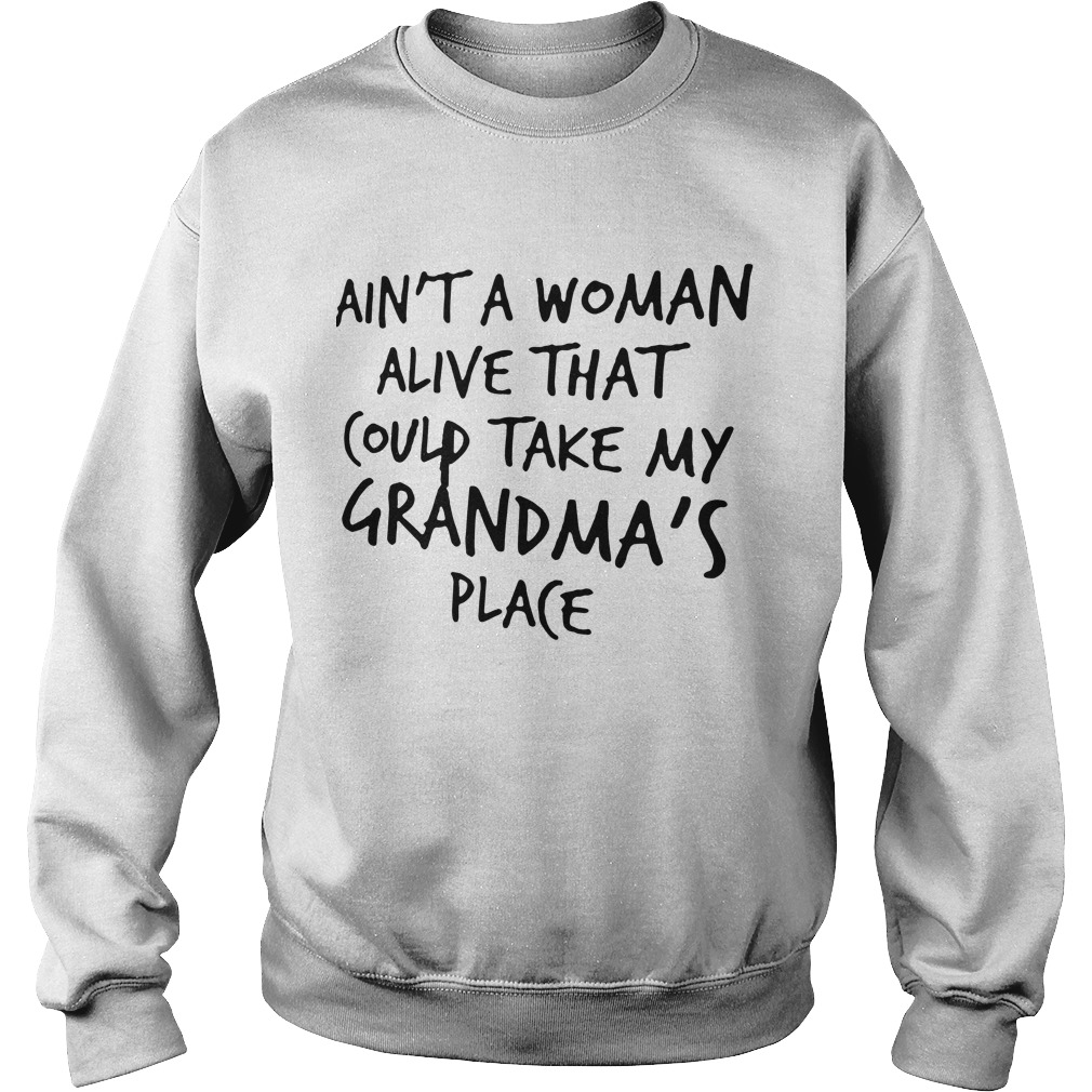 Ain't a woman alive that could take my Grandma's place Sweater