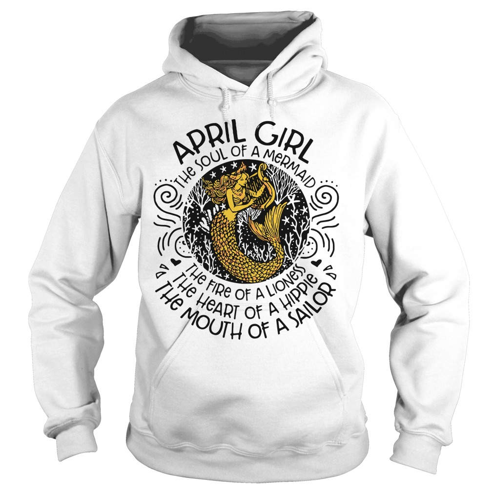 April girl the soul of a mermaid the fire of a lioness the heart of hippie Hoodie
