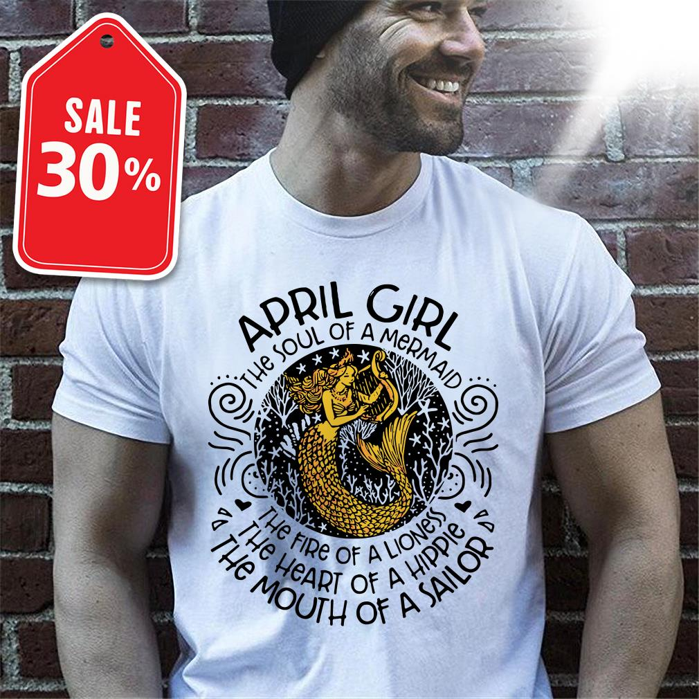 April girl the soul of a mermaid the fire of a lioness the heart of hippie shirt