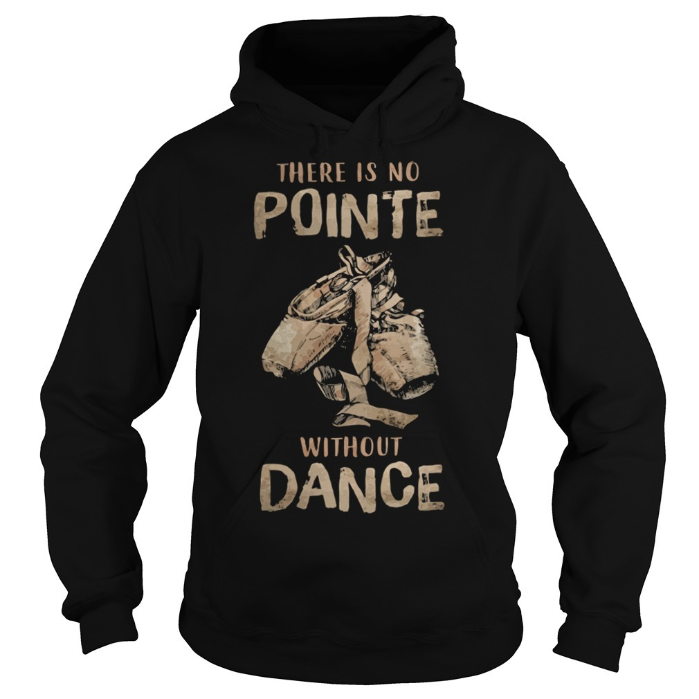 Ballet shoes there is no point without dance Hoodie
