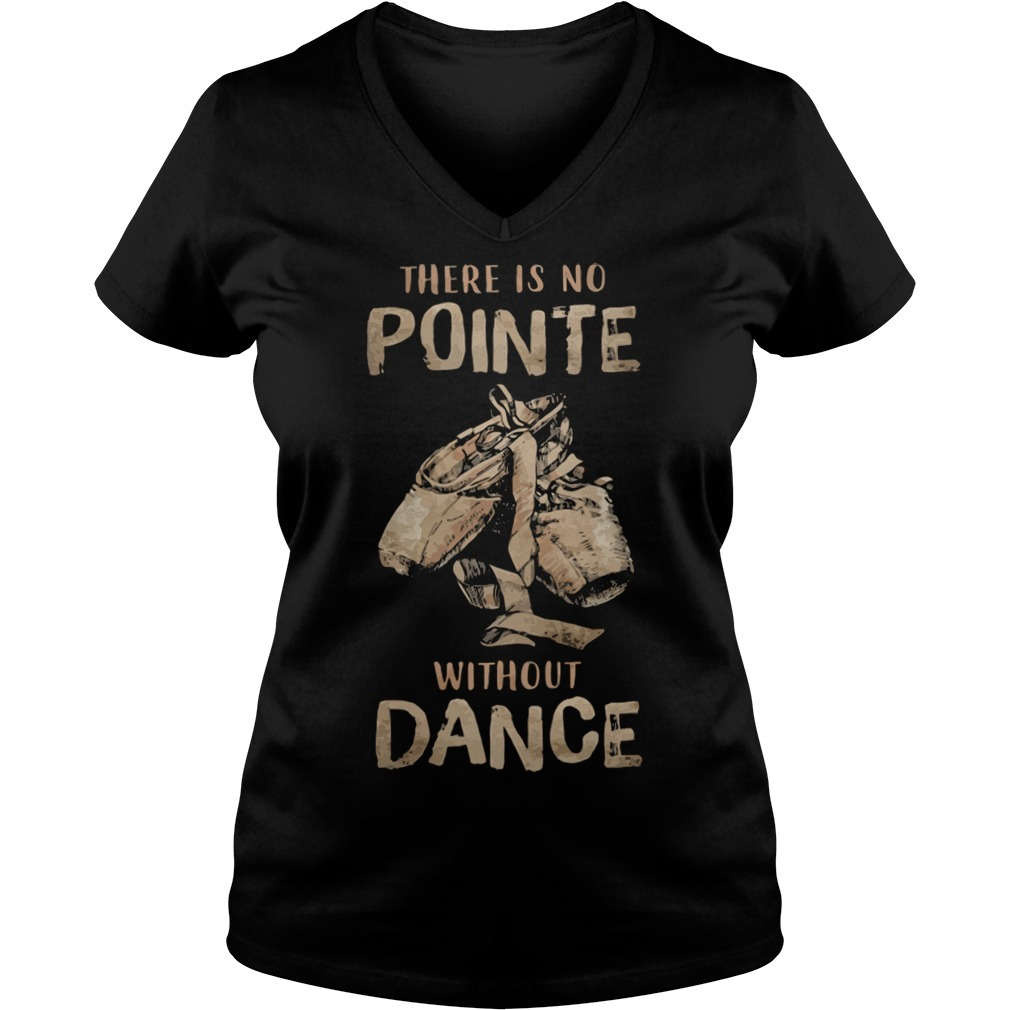 Ballet shoes there is no point without dance V-neck T-shirt