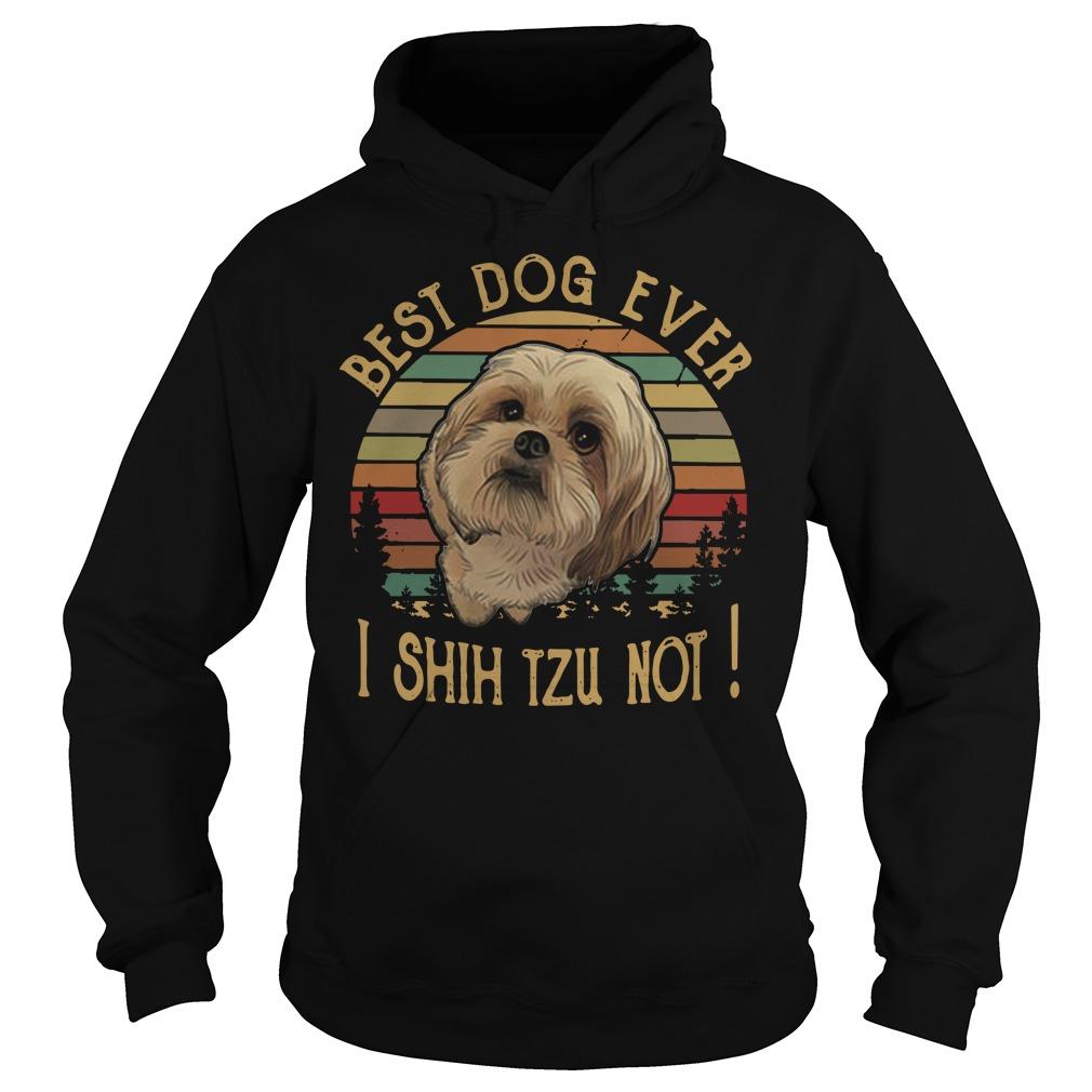 Best dog ever I shihtzu not vintage Hoodie