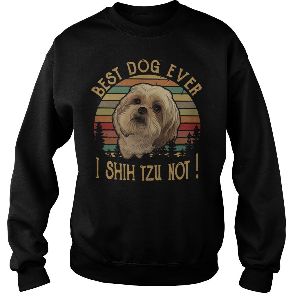 Best dog ever I shihtzu not vintage Sweater