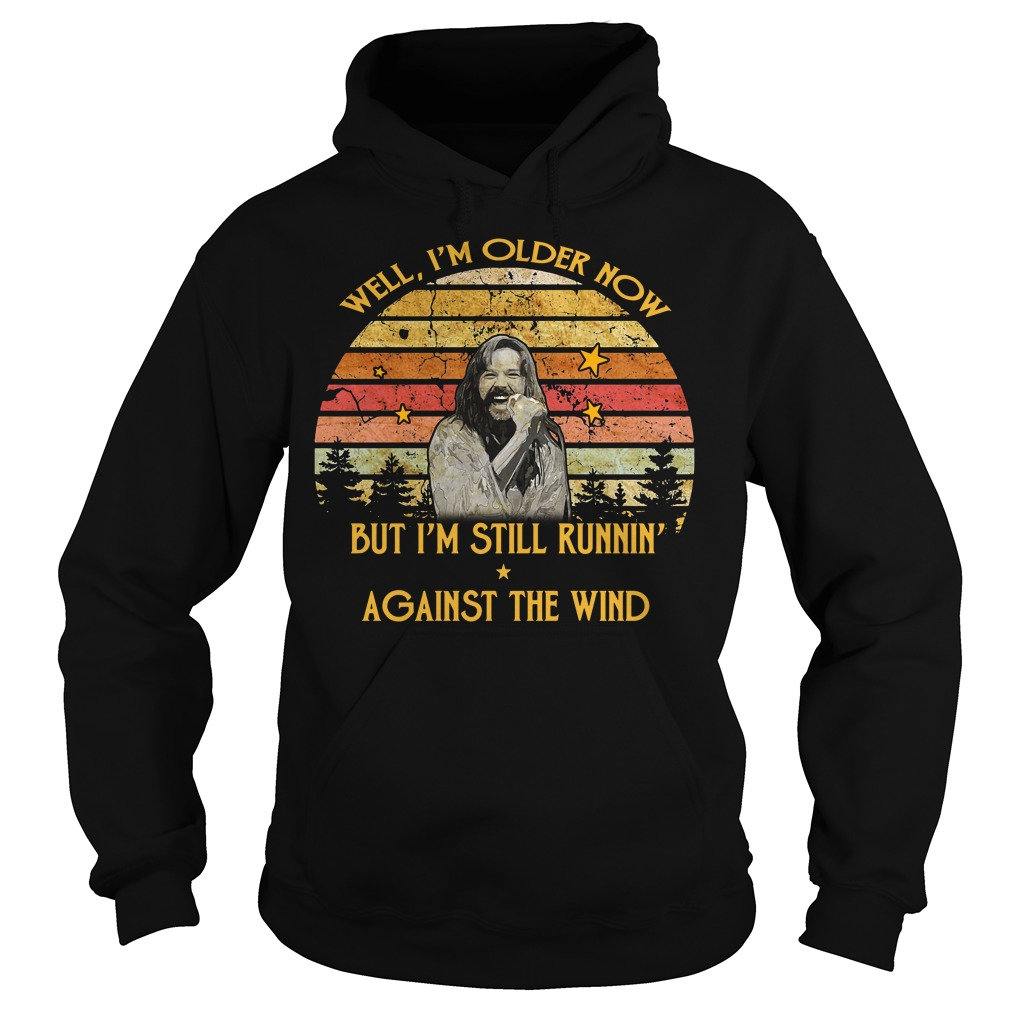 Bob Seger Well I am older now but I am still running against the wind vintage Hoodie