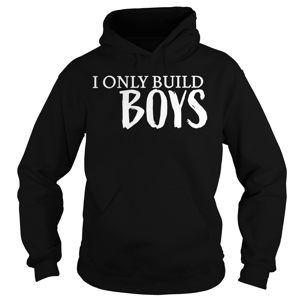 I only build boys Hoodie