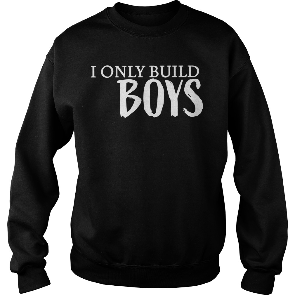 I only build boys Sweater