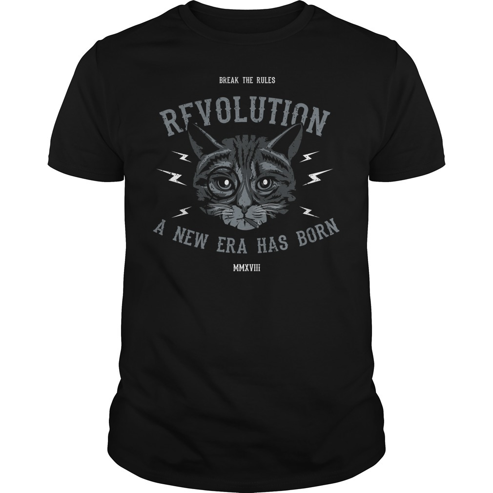 Cat break the rules revolution a new era has born shirt