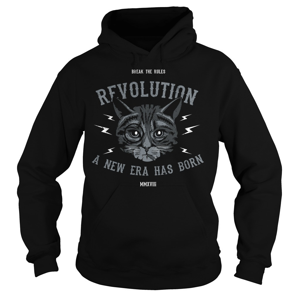 Cat break the rules revolution a new era has born Hoodie