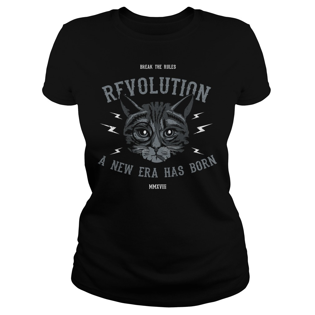 Cat break the rules revolution a new era has born Ladies Tee