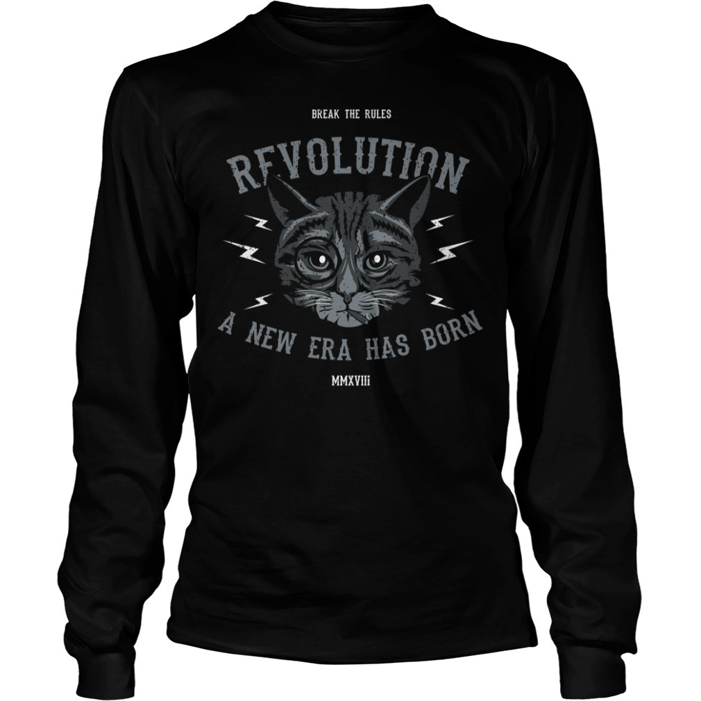 Cat break the rules revolution a new era has born Longsleeve Tee