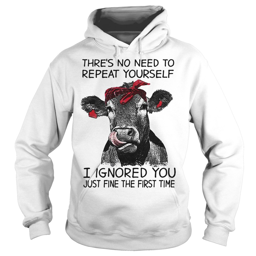 Cow Thre's no need to repeat yourself I ignored you just fine the first time Hoodie