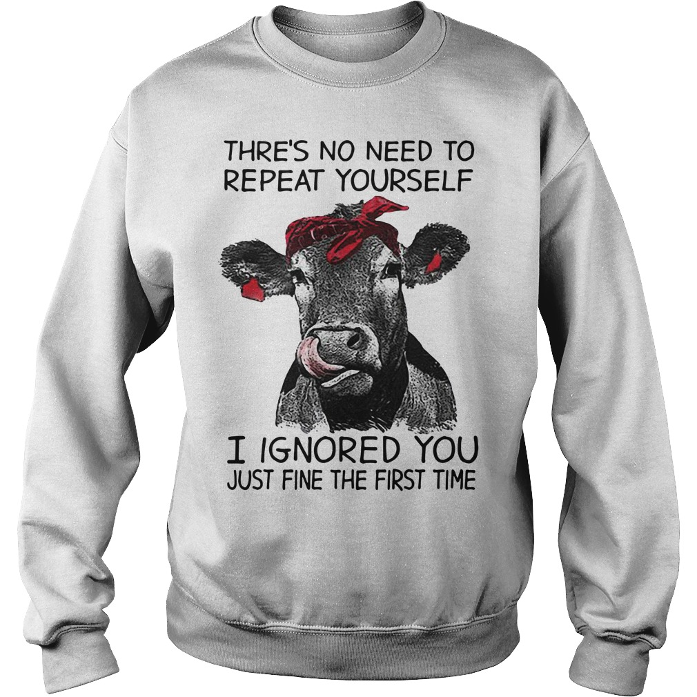 Cow Thre's no need to repeat yourself I ignored you just fine the first time Sweater