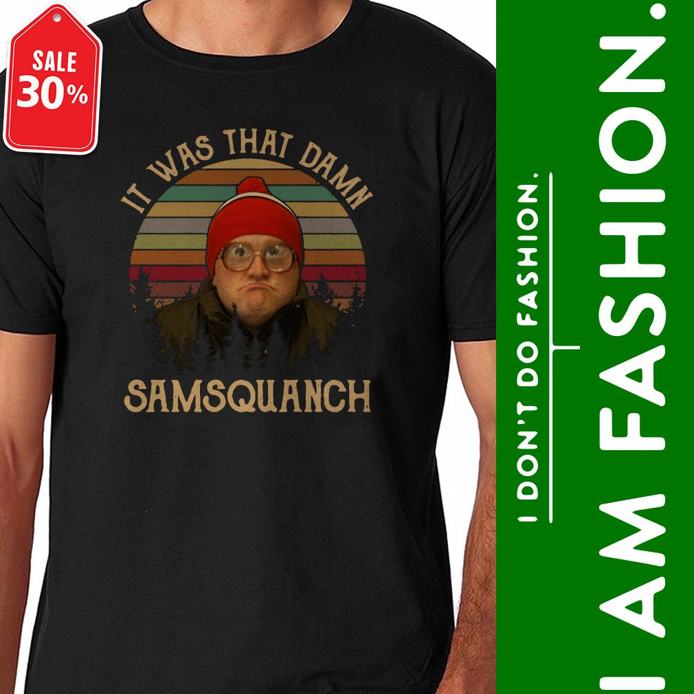 It was that damn Samsquanch vintage shirt