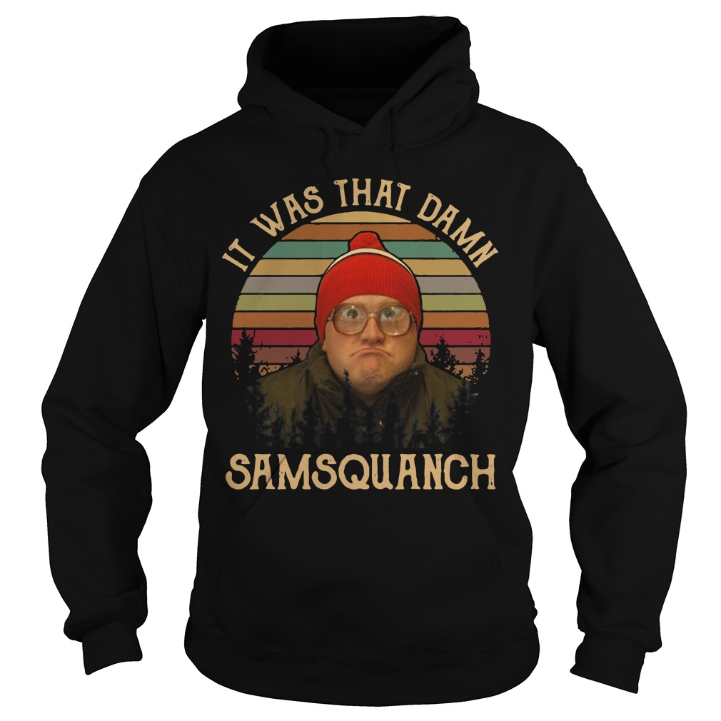 It was that damn Samsquanch vintage Hoodie