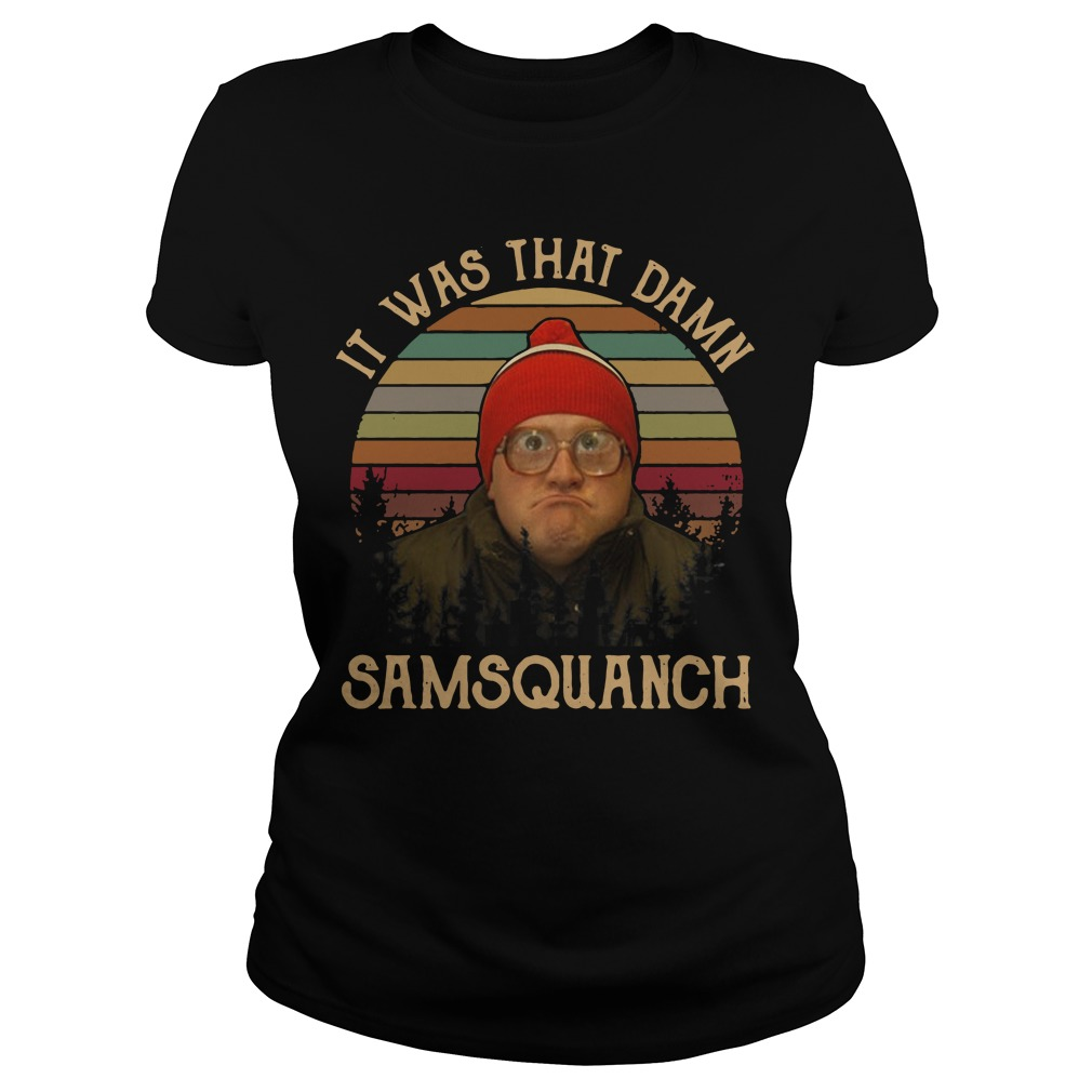 It was that damn Samsquanch vintage Ladies tee