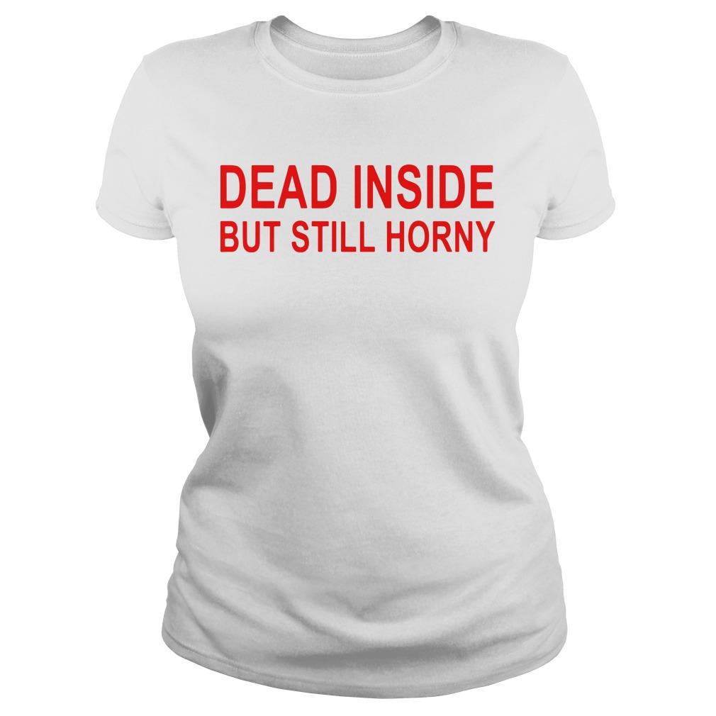 Dead inside but still horny Ladies tee