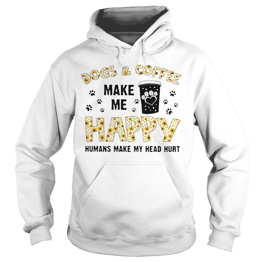 Dog and coffee make me happy humans make my head hurt Hoodie