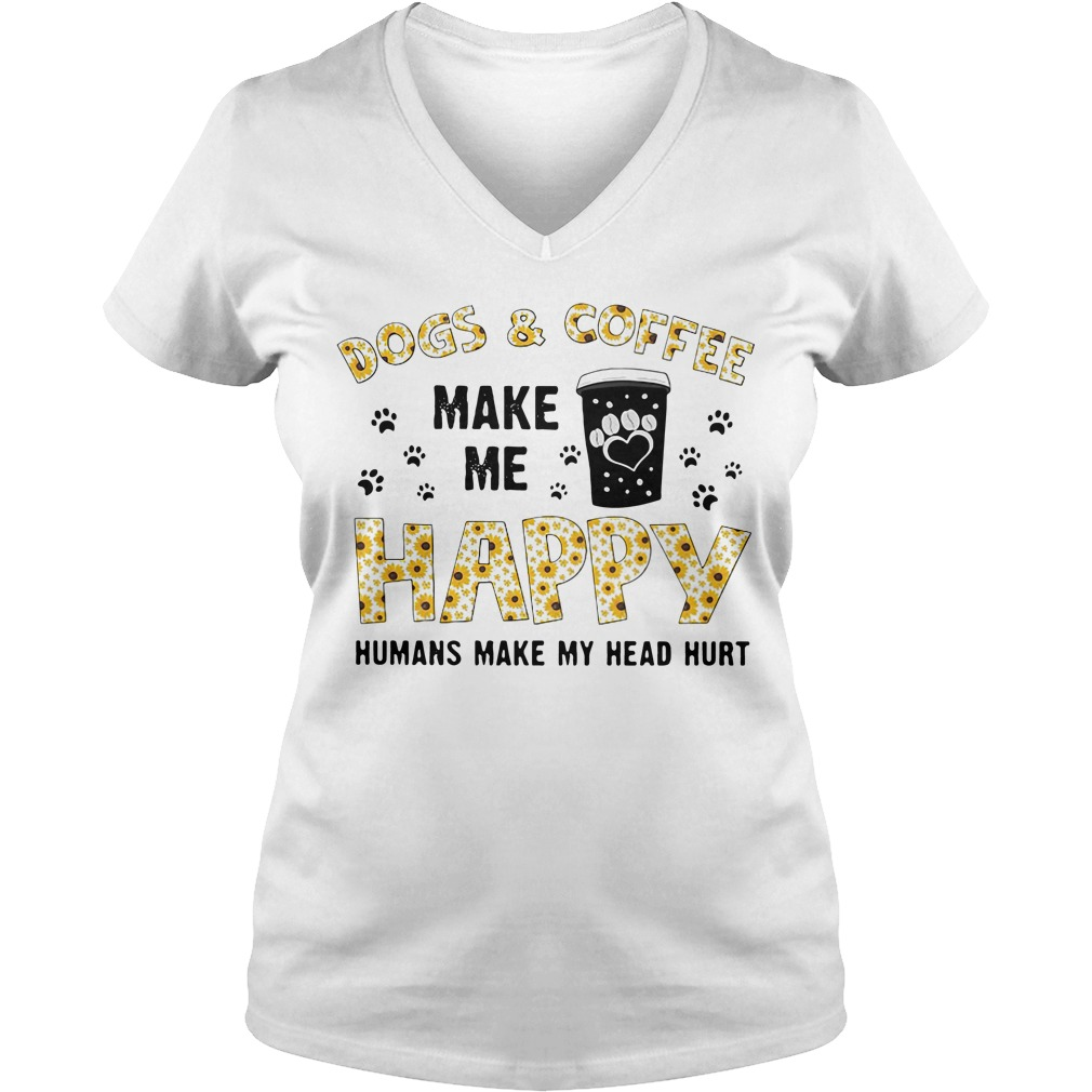 Dog and coffee make me happy humans make my head hurt V-neck t-shirt