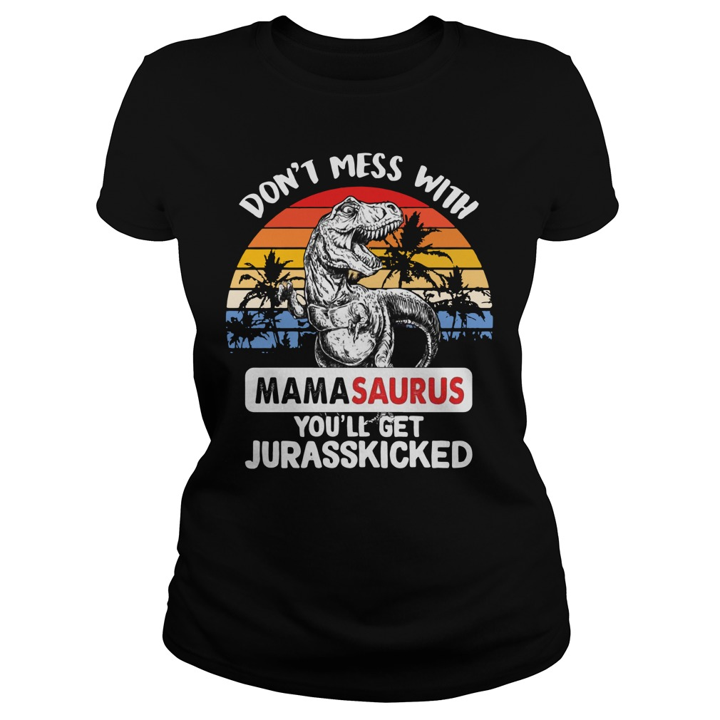 Don't mess with Mamasaurus you'll get Jurasskicked Vintage Ladies tee