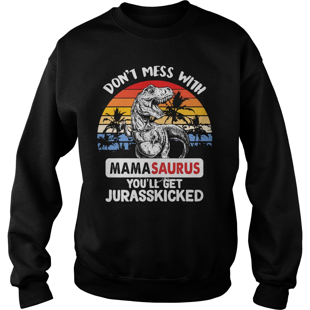 Don't mess with Mamasaurus you'll get Jurasskicked Vintage Sweater