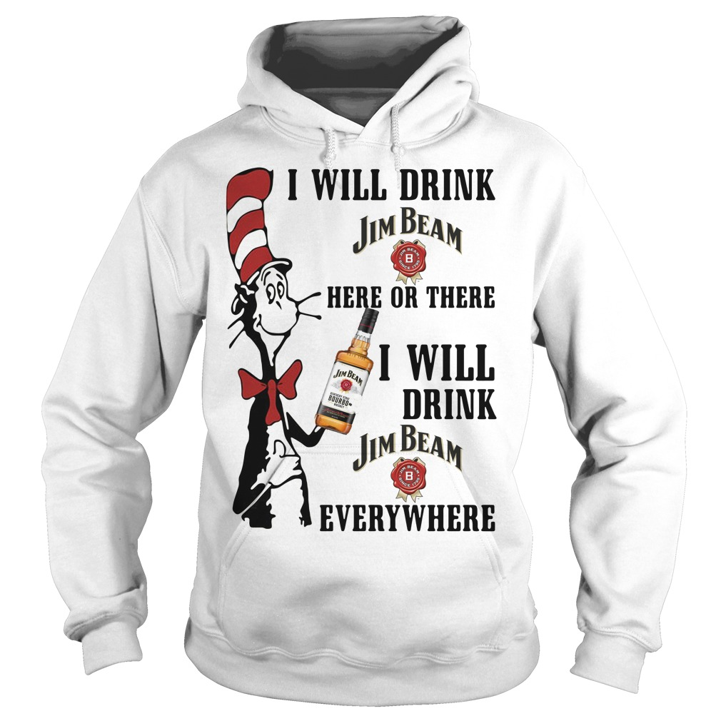 Dr Seuss I will drink Jim Beam here or there I will drink Jim Beam everywhere Hoodie