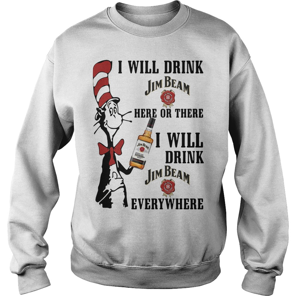 Dr Seuss I will drink Jim Beam here or there I will drink Jim Beam everywhere Sweater