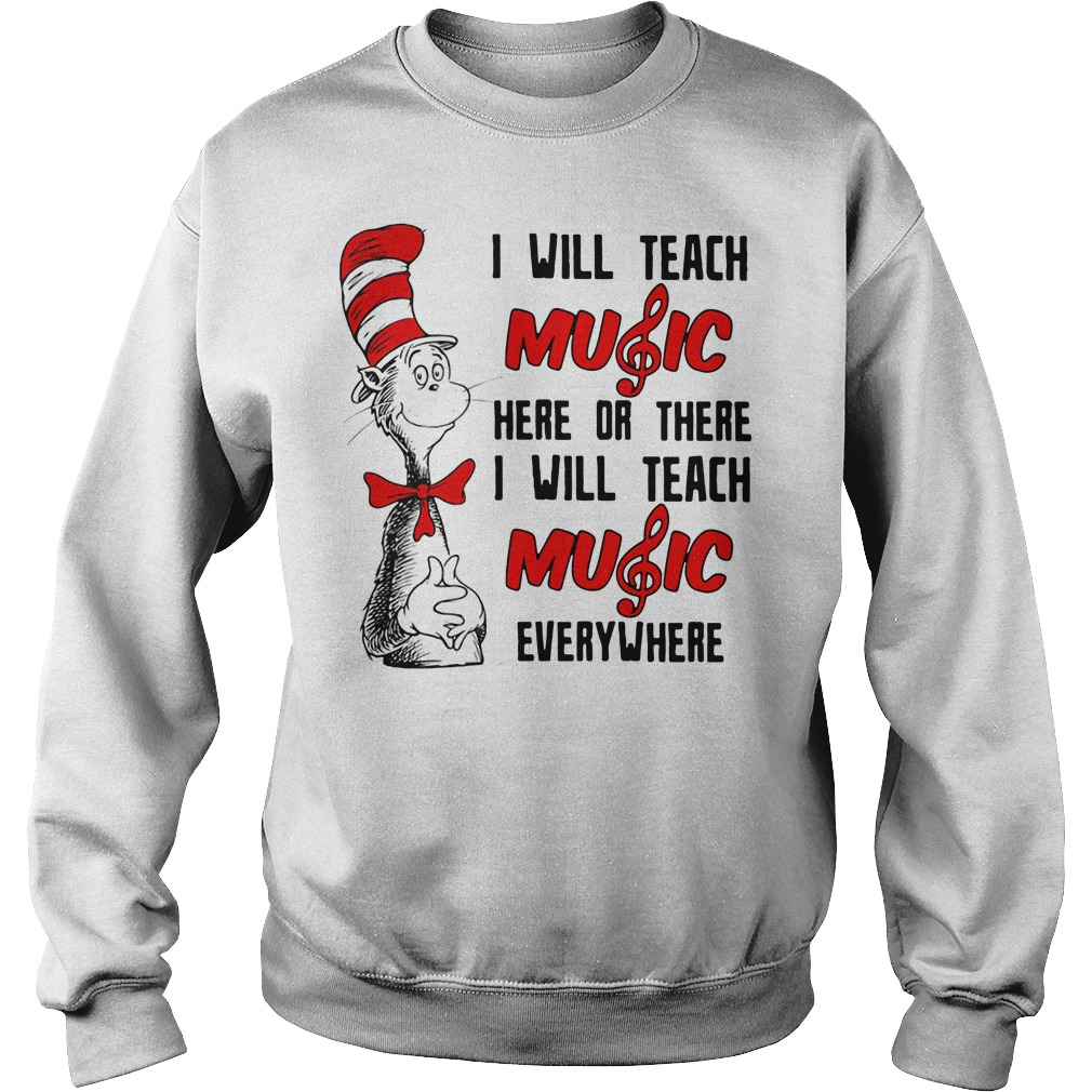 Dr Seuss I will teach music here or there I will teach music everywhere Sweater