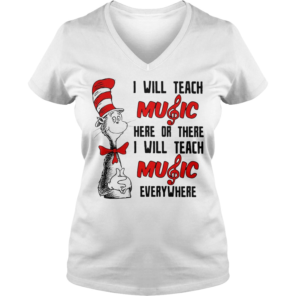 Dr Seuss I will teach music here or there I will teach music everywhere V-neck t-shirt